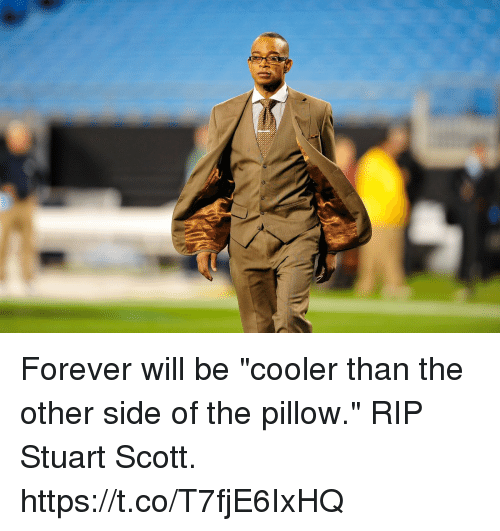 "Memes, Forever, and Stuart Scott: Forever will be ""cooler than the other side of the pillow."" RIP Stuart Scott. https://t.co/T7fjE6IxHQ"