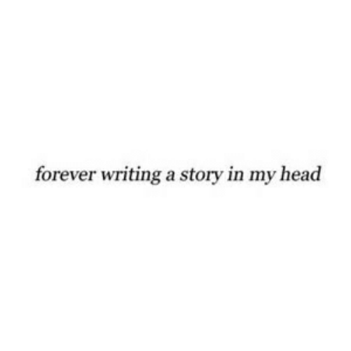 Head, Forever, and Story: forever writing a story in my head