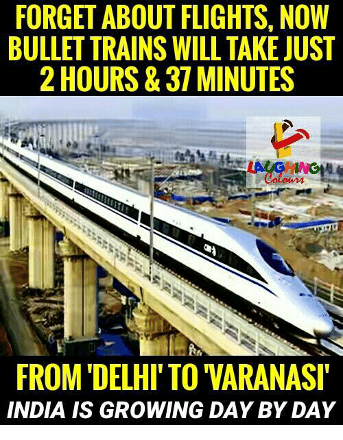 Hourse: FORGET ABOUT FLIGHTS, NOW  BULLET TRAINS WILL TAKE JUST  2 HOURS& 37 MINUTES  FROM DELHI'TO VARANASI  INDIA IS GROWING DAY BY DAY