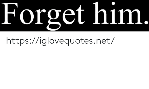 Net, Him, and Href: Forget him. https://iglovequotes.net/