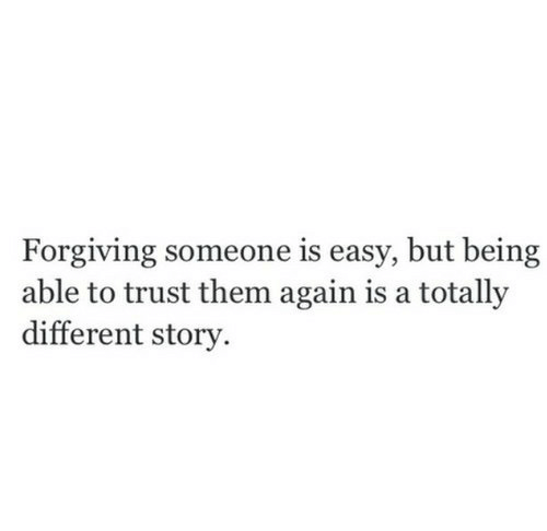 Easy, Them, and Story: Forgiving someone is easy, but being  able to trust them again is a totally  different story.