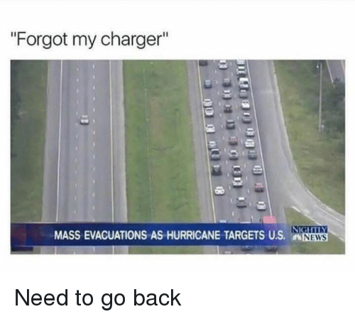 """Hurricane, Back, and Mass: """"Forgot my charger""""  MASS EVACUATIONS AS HURRICANE TARGETS US. NS Need to go back"""