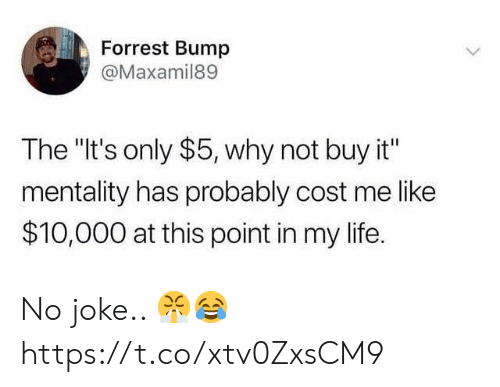 "Life, Why, and This: Forrest Bump  @Maxamil89  The ""It's only $5, why not buy it""  mentality has probably cost me like  $10,000 at this point in my life. No joke.. 😤😂 https://t.co/xtv0ZxsCM9"