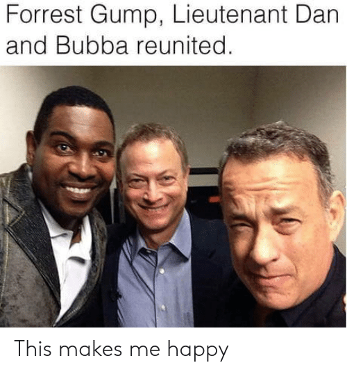 Bubba: Forrest Gump, Lieutenant Dan  and Bubba reunited This makes me happy