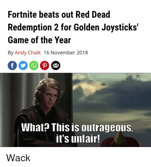 Beats, Game, and Outrageous: Fortnite beats out Red Dead  Redemption 2 for Golden Joysticks'  Game of the Year  By Andy Chalk 16 November 2018  What? This is outrageous,  it's unfair! Wack