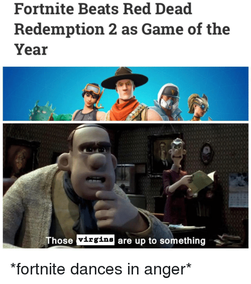 red dead redemption 2: Fortnite Beats Red Dead  Redemption 2 as Game of the  Year  ose virgins are up to something *fortnite dances in anger*