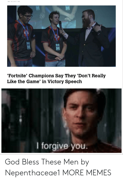 Dank, God, and Memes: 'Fortnite' Champions Say They 'Don't Really  Like the Game' in Victory Speech  l forgive you. God Bless These Men by Nepenthaceae1 MORE MEMES