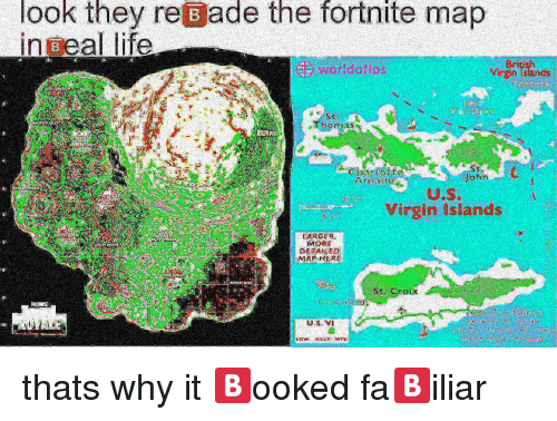 Life, Virgin, and Thomas: fortnite  look they reBade the  inBeal life  map  wortdotlas  nsiands  94  Thomas  3  Virgin Islands  EARGE R  MORE  DETAILED  Grotx  10 thats why it 🅱️ooked fa🅱️iliar