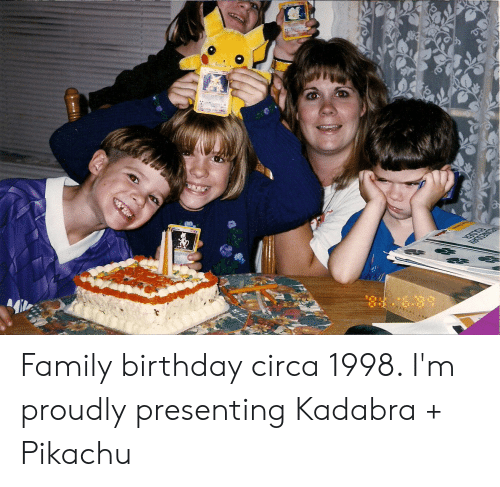 Birthday, Family, and Pikachu: FOSE  85.39 Family birthday circa 1998. I'm proudly presenting Kadabra + Pikachu