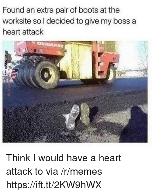 Memes, Boots, and Heart: Found an extra pair of boots at the  worksite so l decided to give my boss a  heart attack Think I would have a heart attack to via /r/memes https://ift.tt/2KW9hWX