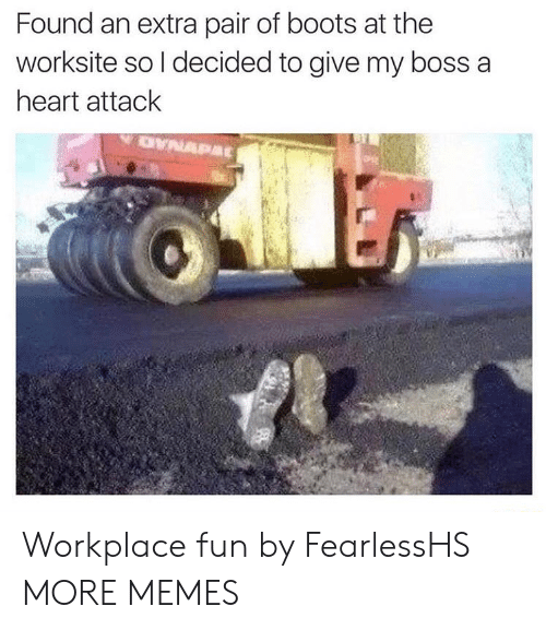 Dank, Memes, and Target: Found an extra pair of boots at the  worksite so l decided to give my boss a  heart attack Workplace fun by FearlessHS MORE MEMES
