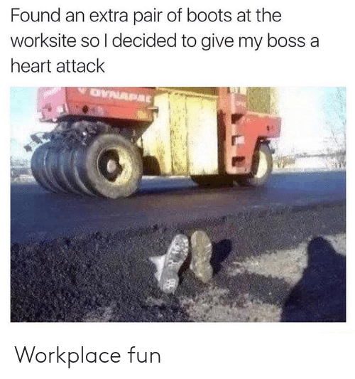 Boots, Heart, and Fun: Found an extra pair of boots at the  worksite so l decided to give my boss a  heart attack Workplace fun