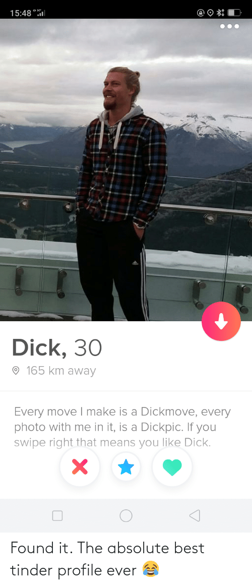 Found It: Found it. The absolute best tinder profile ever 😂