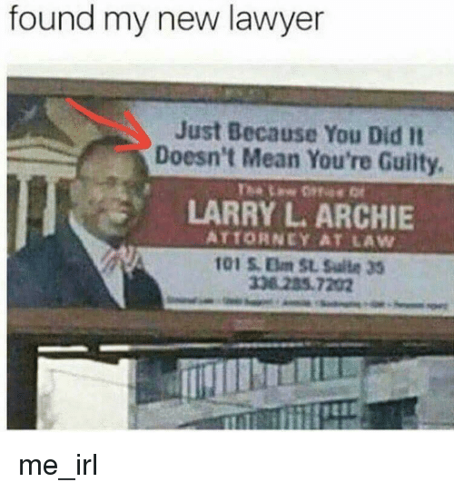 archie: found my new lawyer  Just Because You Did It  Doesn't Mean You're Guilty.  LARRY L. ARCHIE  ATTORNEY AT LAW  338 285.7202 me_irl