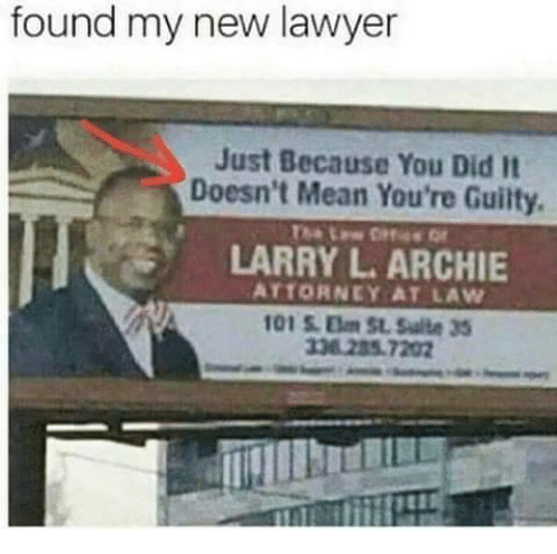 Lawyer, Mean, and Archie: found my new lawyer  Just Because You Did It  Doesn't Mean You're Guilty.  LARRY L. ARCHIE  ATTORNEY AT LAW  338285.7202