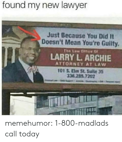 archie: found my new lawyer  Just Because You Did It  Doesn't Mean You're Guilty.  LARRY L. ARCHIE  ATTORNEY AT LAW  338285.7202 memehumor:  1-800-madlads call today