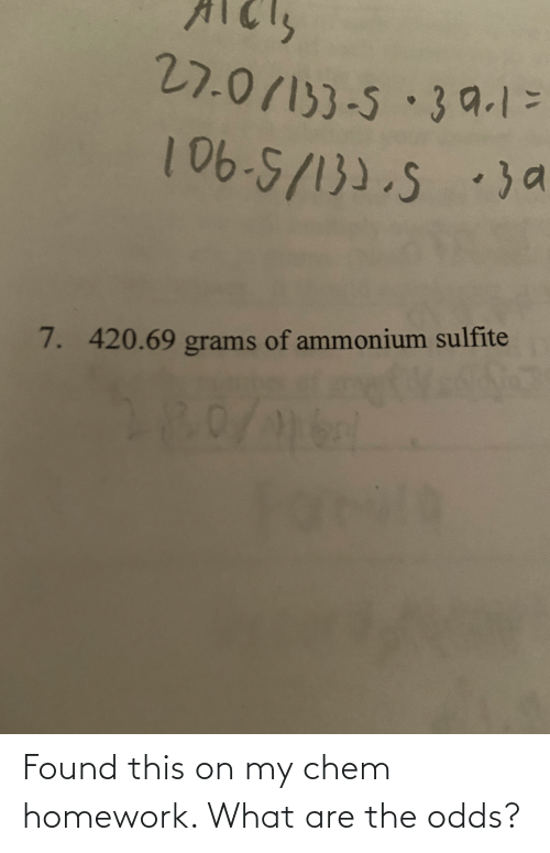 what are: Found this on my chem homework. What are the odds?