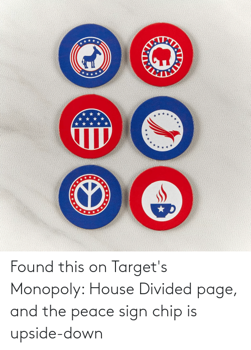 Divided: Found this on Target's Monopoly: House Divided page, and the peace sign chip is upside-down