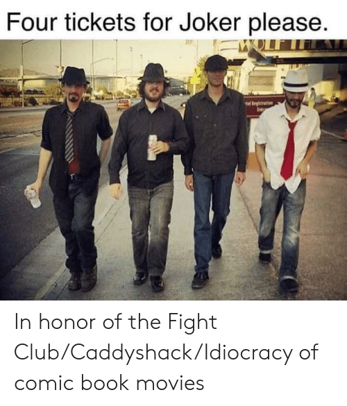 Club, Fight Club, and Joker: Four tickets for Joker please.  l Eeghoratiens  Ist In honor of the Fight Club/Caddyshack/Idiocracy of comic book movies
