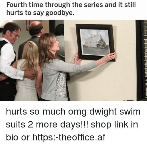 Af, Memes, and Omg: Fourth time through the series and it still  hurts to say goodbye hurts so much omg dwight swim suits 2 more days!!! shop link in bio or https:-theoffice.af