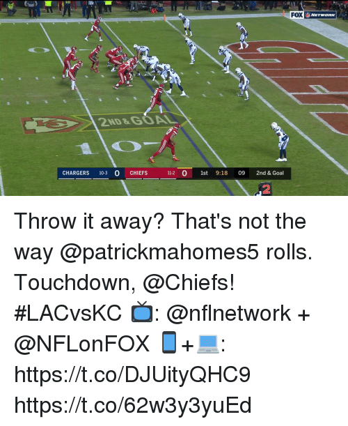 Memes, Chargers, and Chiefs: FOX  2ND&GOAL  CHARGERS 103 O CHIEFS 1  112  9:18 09 2nd & Goal  2 Throw it away?  That's not the way @patrickmahomes5 rolls. Touchdown, @Chiefs!  #LACvsKC  📺: @nflnetwork + @NFLonFOX 📱+💻: https://t.co/DJUityQHC9 https://t.co/62w3y3yuEd