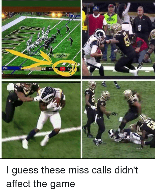 Nfl, The Game, and Affect: FOX  CHAM  RAMS  3rd  00 2nd I guess these miss calls didn't affect the game