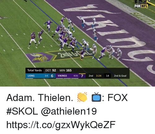 Memes, Goal, and Lions: FOX  DXNFL  Total Yards  DET 92  MIN 165  346VIKINGS 431  LIONS  3-4 6 VIKINGS 43-1 7 2nd 3:24 14 2nd & Goal Adam. Thielen. 👏  📺: FOX #SKOL @athielen19 https://t.co/gzxWykQeZF