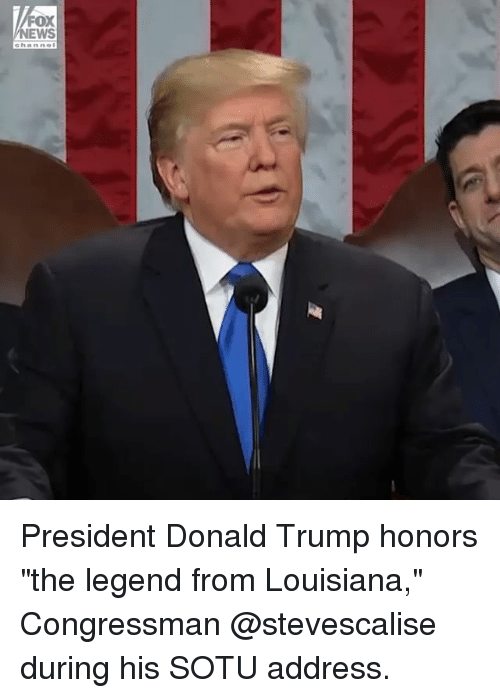 "Donald Trump, Memes, and Sotu: FOX  EWS  ehanne President Donald Trump honors ""the legend from Louisiana,"" Congressman @stevescalise during his SOTU address."