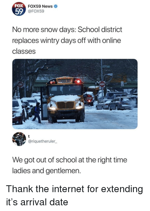 Internet, News, and School: FOX  FOX59 News  59  FOX59  No more snow days: School district  replaces wintry days off with online  classes  ENTER  STOP  @riquetheruler  We got out of school at the right time  ladies and gentlemen Thank the internet for extending it's arrival date