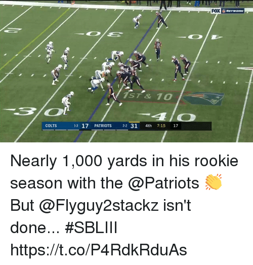 Indianapolis Colts, Memes, and Patriotic: FOX  İ, NETWORK  15  1ST& 10  COLTS  1-3 17 PATRIOTS 2-2 31 4th 7:15 17 Nearly 1,000 yards in his rookie season with the @Patriots 👏  But @Flyguy2stackz isn't done... #SBLIII https://t.co/P4RdkRduAs