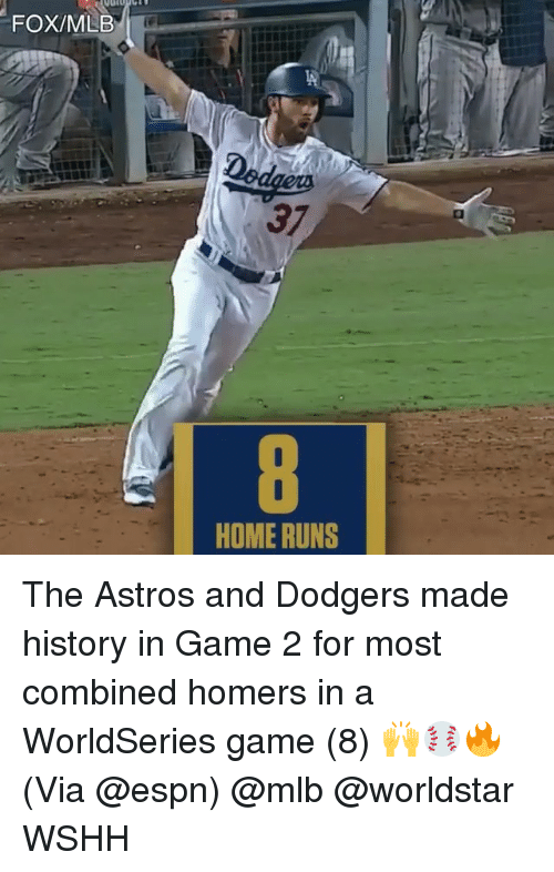 Dodgers, Espn, and Memes: FOX/MLB  37  HOME RUNS The Astros and Dodgers made history in Game 2 for most combined homers in a WorldSeries game (8) 🙌⚾️🔥 (Via @espn) @mlb @worldstar WSHH