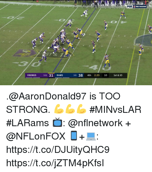 Memes, Rams, and Vikings: FOX  NETWORK  2  VIKINGS 11 31 RAMS  30 38 4th 2:20 10 1st & 10 .@AaronDonald97 is TOO STRONG. 💪💪💪  #MINvsLAR #LARams  📺: @nflnetwork + @NFLonFOX 📱+💻: https://t.co/DJUityQHC9 https://t.co/jZTM4pKfsI