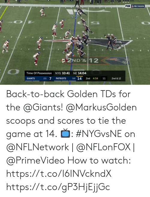 Back to Back: FOX NETWORK  2ND'&12  NYG 10:41  NE 14:04  Time Of Possession  5-0 14  2-3 7  2nd & 12  PATRIOTS  2nd  GIANTS  4:54  11 Back-to-back Golden TDs for the @Giants!  @MarkusGolden scoops and scores to tie the game at 14.   📺: #NYGvsNE on @NFLNetwork | @NFLonFOX | @PrimeVideo How to watch: https://t.co/I6INVckndX https://t.co/gP3HjEjjGc