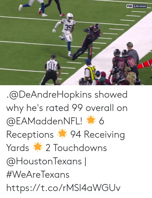 Rated: FOX  NETWORK  35 .@DeAndreHopkins showed why he's rated 99 overall on @EAMaddenNFL!  🌟 6 Receptions  🌟 94 Receiving Yards 🌟 2 Touchdowns  @HoustonTexans | #WeAreTexans https://t.co/rMSI4aWGUv