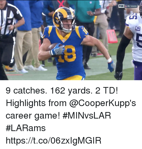 Memes, Game, and 🤖: FOX  NETWORK 9 catches.  162 yards.  2 TD!  Highlights from @CooperKupp's career game! #MINvsLAR #LARams https://t.co/06zxIgMGIR