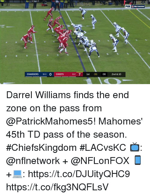 Memes, Chargers, and Chiefs: FOX  NETWORK  CHARGERS 10-3 O CHIEFS  112 7 1st :5108  2nd & 10 Darrel Williams finds the end zone on the pass from @PatrickMahomes5!  Mahomes' 45th TD pass of the season. #ChiefsKingdom #LACvsKC  📺: @nflnetwork + @NFLonFOX 📱+💻: https://t.co/DJUityQHC9 https://t.co/fkg3NQFLsV