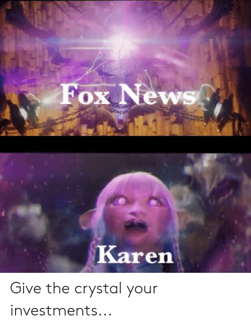 News, Fox News, and Fox: Fox News  Karen Give the crystal your investments...