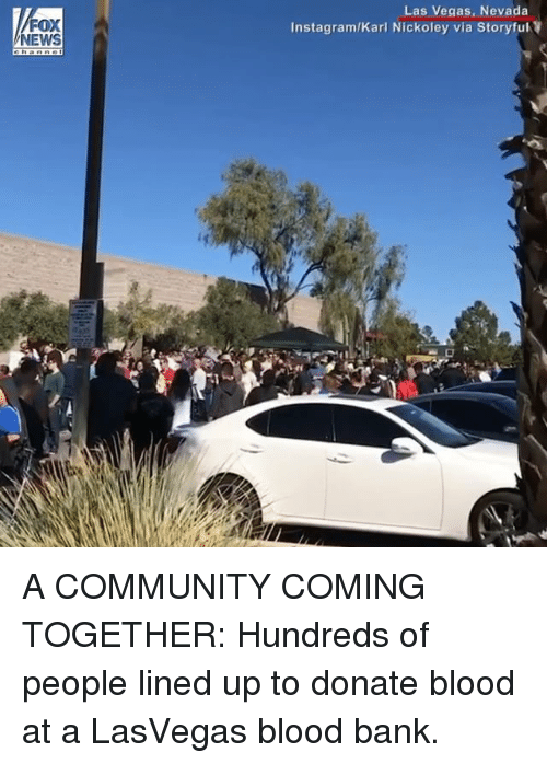 Community, Instagram, and Memes: FOX  NEWS  Las Vegas, Nevada  Instagram/Karl Nickoley via Storyful A COMMUNITY COMING TOGETHER: Hundreds of people lined up to donate blood at a LasVegas blood bank.