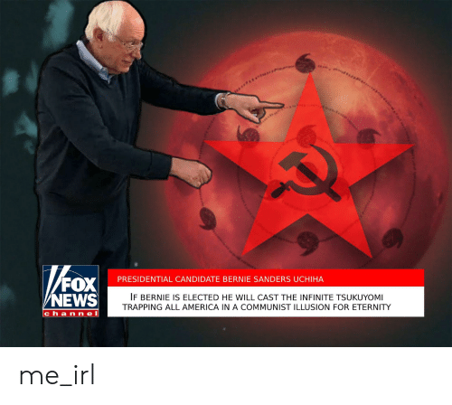 America, Bernie Sanders, and News: FOX  NEWS  PRESIDENTIAL CANDIDATE BERNIE SANDERS UCHIHA  IF BERNIE IS ELECTED HE WILL CAST THE INFINITE TSUKUYOMI  TRAPPING ALL AMERICA IN A COMMUNIST ILLUSION FOR ETERNITY  channel me_irl