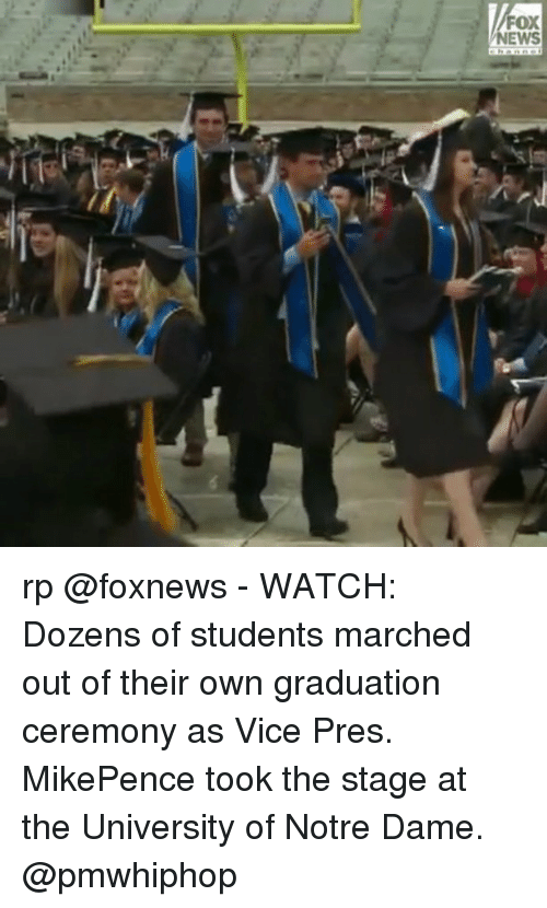 Memes, News, and Fox News: FOX  NEWS rp @foxnews - WATCH: Dozens of students marched out of their own graduation ceremony as Vice Pres. MikePence took the stage at the University of Notre Dame. @pmwhiphop