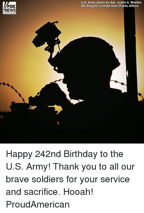 Birthday, Memes, and News: FOX  NEWS  U.S. Army photo by Sgt. Justin A. Moeller,  4th Brigade Combat team Public Affairs Happy 242nd Birthday to the U.S. Army! Thank you to all our brave soldiers for your service and sacrifice. Hooah! ProudAmerican