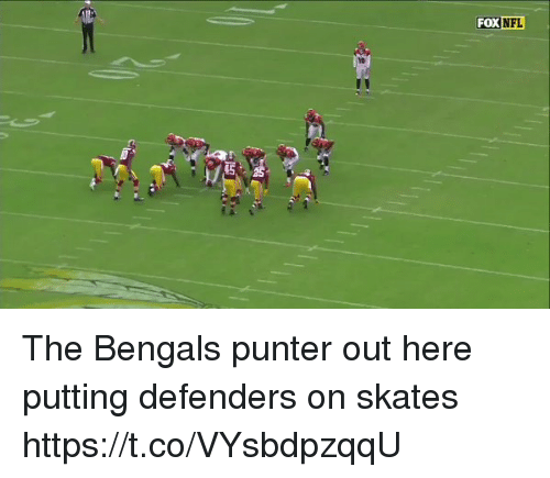 Skates: FOX  NFL  10  45 The Bengals punter out here putting defenders on skates https://t.co/VYsbdpzqqU