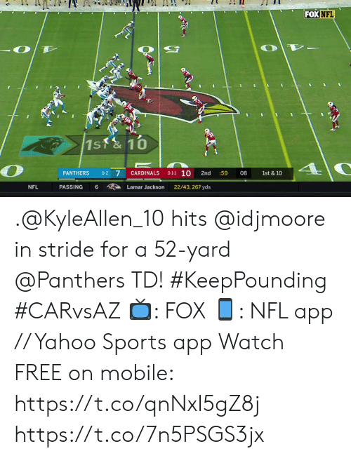 Memes, Nfl, and Sports: FOX NFL  1st&10  0-1-1 10  7  PANTHERS  0-2  CARDINALS  2nd  :59  08  1st & 10  PASSING  22/43, 267 yds  NFL  6  Lamar Jackson .@KyleAllen_10 hits @idjmoore in stride for a 52-yard @Panthers TD! #KeepPounding #CARvsAZ  ?: FOX ?: NFL app // Yahoo Sports app Watch FREE on mobile: https://t.co/qnNxI5gZ8j https://t.co/7n5PSGS3jx