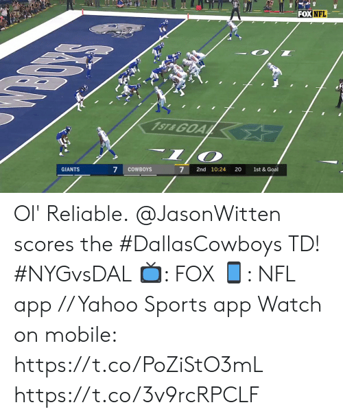 Dallas Cowboys, Memes, and Nfl: FOX NFL  1ST&GOA  1/  7  7  GIANTS  COWBOYS  2nd 10:24  20  1st & Goal Ol' Reliable.  @JasonWitten scores the #DallasCowboys TD! #NYGvsDAL  📺: FOX 📱: NFL app // Yahoo Sports app  Watch on mobile: https://t.co/PoZiStO3mL https://t.co/3v9rcRPCLF