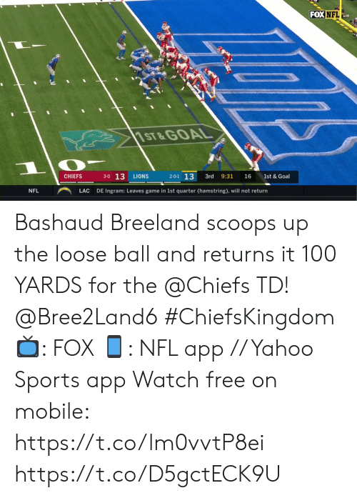 Memes, Nfl, and Sports: FOX NFL  1ST&GOAL  3-0 13  2-0-1 13  CHIEFS  LIONS  3rd  9:31  16  1st & Goal  NFL  LAC  DE Ingram: Leaves game in 1st quarter (hamstring), will not return Bashaud Breeland scoops up the loose ball and returns it 100 YARDS for the @Chiefs TD! @Bree2Land6 #ChiefsKingdom  ?: FOX ?: NFL app // Yahoo Sports app Watch free on mobile: https://t.co/lm0vvtP8ei https://t.co/D5gctECK9U