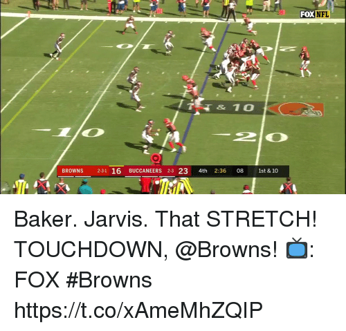 Memes, Nfl, and Browns: FOX  NFL  20  1st & 10  BROWNS  2-31 16 BUCCANEERS 2-3 23 4th 2:36 08 Baker. Jarvis. That STRETCH! TOUCHDOWN, @Browns!  📺: FOX #Browns https://t.co/xAmeMhZQIP
