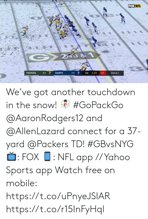 Snow: FOX NFL  2ND &1  8-3 7  2-9 7  GIANTS  02  2nd & 1  PACKERS  1st  1:23 We've got another touchdown in the snow! ☃️ #GoPackGo  @AaronRodgers12 and @AllenLazard connect for a 37-yard @Packers TD! #GBvsNYG  📺: FOX 📱: NFL app // Yahoo Sports app Watch free on mobile: https://t.co/uPnyeJSIAR https://t.co/r15InFyHql