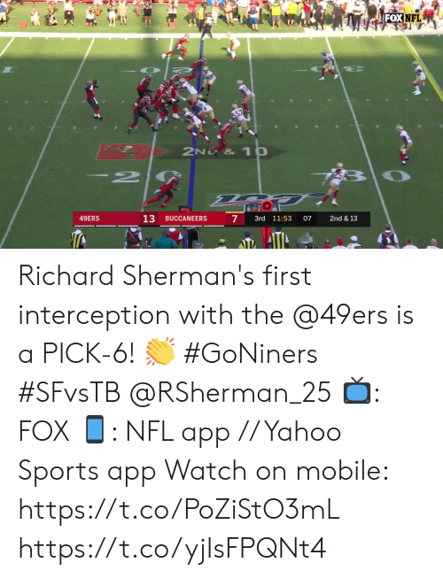 San Francisco 49ers, Memes, and Nfl: FOX NFL  2ND & 1p  2  13  7  49ERS  BUCCANEERS  3rd 11:53  07  2nd & 13 Richard Sherman's first interception with the @49ers is a PICK-6! 👏 #GoNiners #SFvsTB @RSherman_25  📺: FOX 📱: NFL app // Yahoo Sports app  Watch on mobile: https://t.co/PoZiStO3mL https://t.co/yjIsFPQNt4