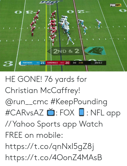 Memes, Nfl, and Run: FOX NFL  2ND & 2  3  0-2 21  0-1-1 20  PANTHERS  CARDINALS  3rd  2:05  2nd & 2 HE GONE! 76 yards for Christian McCaffrey! @run__cmc #KeepPounding #CARvsAZ  ?: FOX ?: NFL app // Yahoo Sports app Watch FREE on mobile: https://t.co/qnNxI5gZ8j https://t.co/4OonZ4MAsB