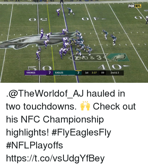 Philadelphia Eagles, Memes, and Nfl: FOX  NFL  2ND & 3  VIKINGS  7 EAGLES  7 1st 3:37 09 2nd & 3 .@TheWorldof_AJ hauled in two touchdowns. 🙌  Check out his NFC Championship highlights! #FlyEaglesFly #NFLPlayoffs https://t.co/vsUdgYfBey